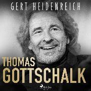 Cover-Bild zu Heidenreich, Gert: Thomas Gottschalk (Audio Download)