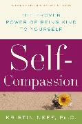 Cover-Bild zu Self-Compassion: The Proven Power of Being Kind to Yourself von Neff, Kristin