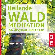 Cover-Bild zu Heilende Waldmeditation bei Ängsten und Krisen (Audio Download) von Schneider, Maren