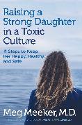 Cover-Bild zu Raising a Strong Daughter in a Toxic Culture von Meeker, Meg