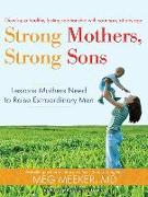Cover-Bild zu Strong Mothers, Strong Sons: Lessons Mothers Need to Raise Extraordinary Men von Meeker, Meg