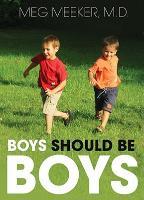 Cover-Bild zu Boys Should Be Boys: Seven Secrets to Raising Healthy Sons von Meeker MD, Meg