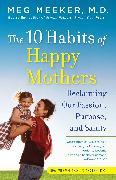 Cover-Bild zu The 10 Habits of Happy Mothers (eBook) von Meeker, Meg