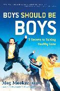 Cover-Bild zu Boys Should Be Boys: 7 Secrets to Raising Healthy Sons von Meeker, Meg