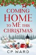 Cover-Bild zu Ward, Chris: Coming Home to Me This Christmas (eBook)