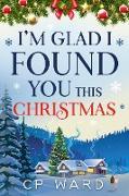 Cover-Bild zu Ward, Cp: I'm Glad I found you this Christmas (Delightful Christmas, #1) (eBook)