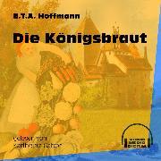 Cover-Bild zu Die Königsbraut (Ungekürzt) (Audio Download) von Hoffmann, E.T.A.