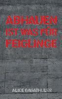 Cover-Bild zu Abhauen ist was für Feiglinge von Gabathuler, Alice