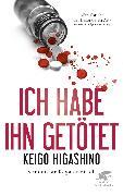 Cover-Bild zu Ich habe ihn getötet (eBook) von Higashino, Keigo