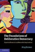 Cover-Bild zu The Foundations of Deliberative Democracy von Steiner, Jurg (University of North Carolina, Chapel Hill)