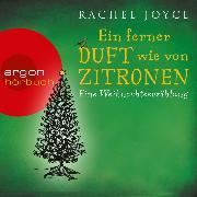 Cover-Bild zu Ein ferner Duft wie von Zitronen - Eine Weihnachtserzählung (Audio Download) von Joyce, Rachel