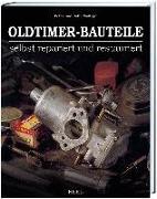 Cover-Bild zu Oldtimer-Bauteile selbst repariert und restauriert von Wallage, Peter