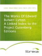 Cover-Bild zu The Works Of Edward Bulwer-Lytton A Linked Index to the Project Gutenberg Editions (eBook) von Lytton, Edward Bulwer Lytton