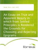 Cover-Bild zu An Essay on True and Apparent Beauty in which from Settled Principles is Rendered the Grounds for Choosing and Rejecting Epigrams (eBook) von Nicole, Pierre