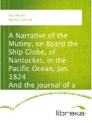 Cover-Bild zu A Narrative of the Mutiny, on Board the Ship Globe, of Nantucket, in the Pacific Ocean, Jan. 1824 And the journal of a residence of two years on the Mulgrave Islands; with observations on the manners and customs of the inhabitants (eBook) von Lay, William