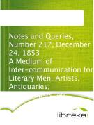 Cover-Bild zu Notes and Queries, Number 217, December 24, 1853 A Medium of Inter-communication for Literary Men, Artists, Antiquaries, Genealogists, etc (eBook)