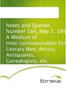 Cover-Bild zu Notes and Queries, Number 184, May 7, 1853 A Medium of Inter-communication for Literary Men, Artists, Antiquaries, Genealogists, etc (eBook)
