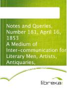 Cover-Bild zu Notes and Queries, Number 181, April 16, 1853 A Medium of Inter-communication for Literary Men, Artists, Antiquaries, Genealogists, etc (eBook)