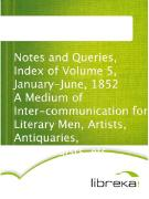 Cover-Bild zu Notes and Queries, Index of Volume 5, January-June, 1852 A Medium of Inter-communication for Literary Men, Artists, Antiquaries, Geneologists, etc (eBook)