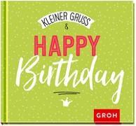 Cover-Bild zu Kleiner Gruß & Happy Birthday von Groh Redaktionsteam (Hrsg.)