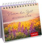 Cover-Bild zu Nimm dir Zeit, um glücklich zu sein von Groh, Joachim (Hrsg.)