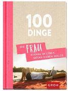 Cover-Bild zu 100 Dinge, die FRAU einmal im Leben getan haben sollte von Groh Redaktionsteam (Hrsg.)