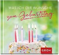 Cover-Bild zu Was ich dir wünsche zum Geburtstag von Groh Redaktionsteam (Hrsg.)