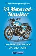 Cover-Bild zu 99 Motorrad-Klassiker, von denen Sie nie wieder absteigen wollen von Dörflinger, Michael