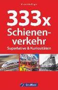 Cover-Bild zu 333 x Schienenverkehr. Superlative & Kuriositäten von Dörflinger, Michael