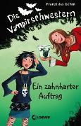 Cover-Bild zu Die Vampirschwestern - Ein zahnharter Auftrag von Gehm, Franziska