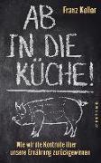 Cover-Bild zu Ab in die Küche! von Keller, Franz