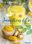 Cover-Bild zu Smoothies & Co. für einen gesunden Darm von Maranik, Eliq