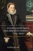 Cover-Bild zu Erzherzogin Maria von Innerösterreich (1551-1608) von Keller, Katrin
