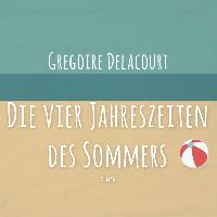 Cover-Bild zu Die vier Jahreszeiten des Sommers von Delacourt, Grègoire