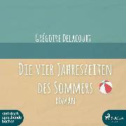 Cover-Bild zu Die vier Jahreszeiten des Sommers (Ungekürzt) (Audio Download) von Delacourt, Grégoire
