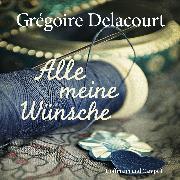 Cover-Bild zu Alle meine Wünsche (Audio Download) von Delacourt, Grégoire