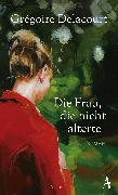 Cover-Bild zu Die Frau, die nicht alterte (eBook) von Delacourt, Grégoire