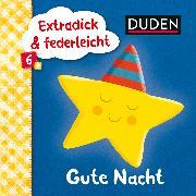 Cover-Bild zu Duden 6+: Extradick & federleicht: Gute Nacht von Thau, Christine (Illustr.)