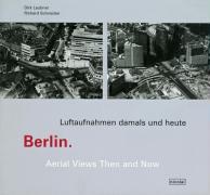 Cover-Bild zu Berlin. Luftaufnahmen damals und heute von Laubner, Dirk (Fotogr.)