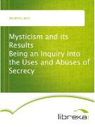 Cover-Bild zu Mysticism and its Results Being an Inquiry into the Uses and Abuses of Secrecy (eBook) von Delafield, John