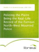 Cover-Bild zu Policing the Plains Being the Real-Life Record of the Famous North-West Mounted Police (eBook) von MacBeth, R. G. (Roderick George)