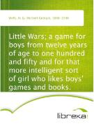Cover-Bild zu Little Wars; a game for boys from twelve years of age to one hundred and fifty and for that more intelligent sort of girl who likes boys' games and books (eBook) von Wells, H. G. (Herbert George)