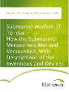 Cover-Bild zu Submarine Warfare of To-day How the Submarine Menace was Met and Vanquished, With Descriptions of the Inventions and Devices Used, Fast Boats, Mystery Ships (eBook) von Domville-Fife, Charles W. (Charles William)