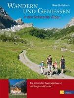 Cover-Bild zu Wandern und Geniessen in den Schweizer Alpen von Staffelbach, Heinz