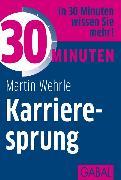 Cover-Bild zu 30 Minuten Karrieresprung (eBook) von Wehrle, Martin