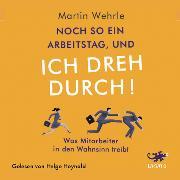 Cover-Bild zu Noch so ein Arbeitstag und ich dreh durch! (Audio Download) von Wehrle, Martin