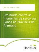 Cover-Bild zu Um brado contra as monterias de cerco aos Lobos na Provincia do Alemtejo (eBook) von Mira, José Paulo de
