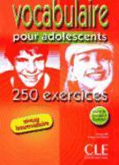 Cover-Bild zu Niveau intermédiaire: Vocabulaire pour adolescents. Livre et corrigés - 250 Exercices
