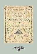 Cover-Bild zu Play the Forest School Way: Woodland Games, Crafts and Skills for Adventurous Kids (Large Print 16pt) von Houghton, Peter