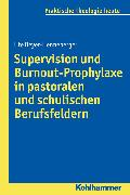 Cover-Bild zu Supervision und Burnout-Prophylaxe in pastoralen und schulischen Berufsfeldern (eBook) von Beyer-Henneberger, Ute